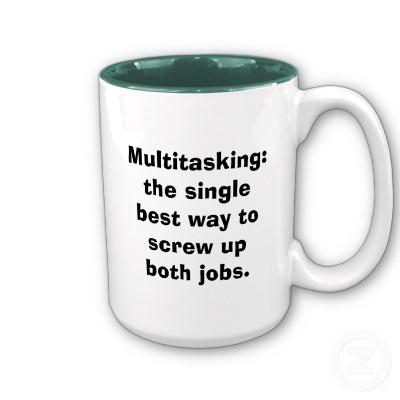 multitasking_best_way_screwupmug