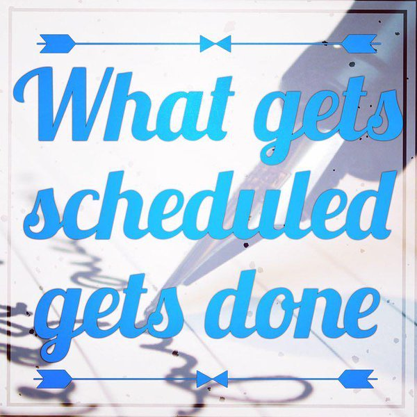 what gets scheduled gets done